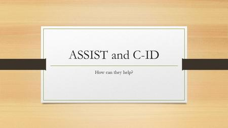 ASSIST and C-ID How can they help?. Transferrable Course Requirements When developing transferable courses (#s 1-99) it is required to locate a lower.