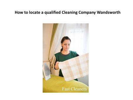 How to locate a qualified Cleaning Company Wandsworth.