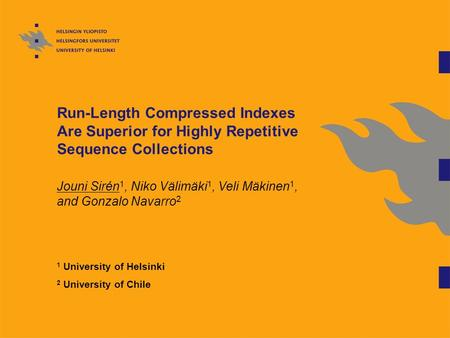 Run-Length Compressed Indexes Are Superior for Highly Repetitive Sequence Collections Jouni Sirén 1, Niko Välimäki 1, Veli Mäkinen 1, and Gonzalo Navarro.