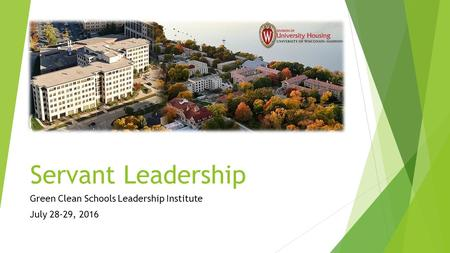 Servant Leadership Green Clean Schools Leadership Institute July 28-29, 2016.