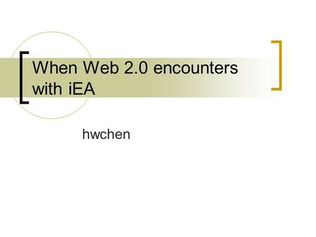 When Web 2.0 encounters with iEA hwchen. Outline Motivation Web 2.0 iWeb 2.0 Introduction of iEA Related work of iEA My research project Conclusion.