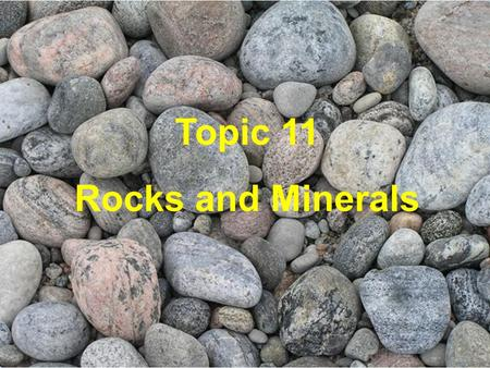 Topic 11 Rocks and Minerals.  Minerals are economically important.