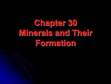Chapter 30 Minerals and Their Formation. Background Rocks are made up of minerals like how atoms make up molecules Rocks are made up of minerals like.