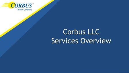 Corbus LLC Services Overview. WHAT WE WILL COVER SECTION ONE: Corbus Overview SECTION TWO: Supply Chain Management/Strategic Sourcing SECTION THREE: Business.