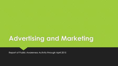 Advertising and Marketing Report of Public Awareness Activity through April 2015.