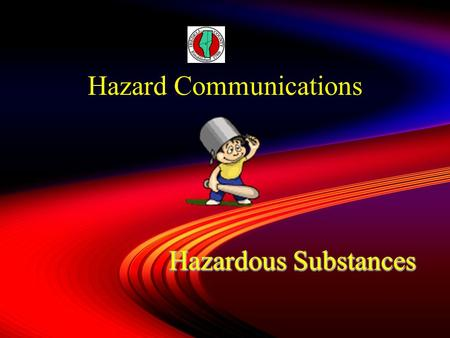 Hazard Communications Hazardous Substances Skin Eyes Splashing, Fogging, Dusts, From our hands.