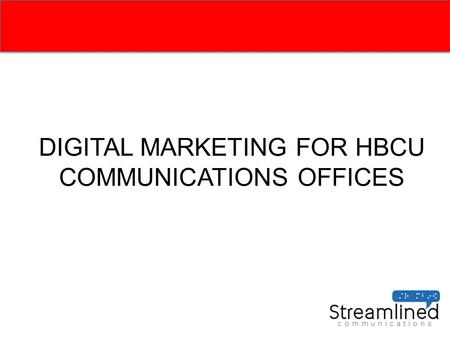DIGITAL MARKETING FOR HBCU COMMUNICATIONS OFFICES.