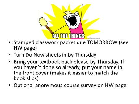 Stamped classwork packet due TOMORROW (see HW page) Turn Do Now sheets in by Thursday Bring your textbook back please by Thursday. If you haven't done.