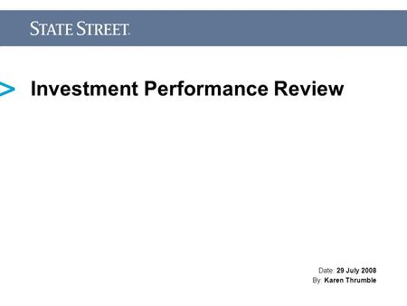 Date: 29 July 2008 By: Karen Thrumble Investment Performance Review.