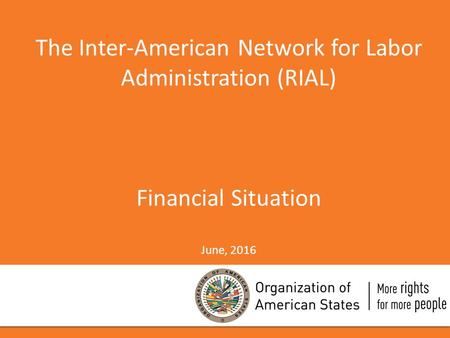 The Inter-American Network for Labor Administration (RIAL) Financial Situation June, 2016.
