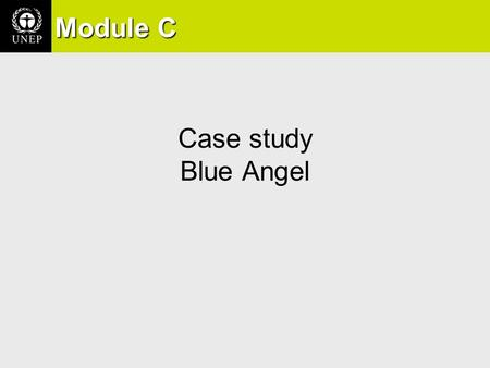 Case study Blue Angel Module C. Case Study: The Blue Angel The Blue Angel in Germany is the world's oldest eco-label.