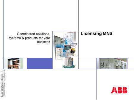 © ABB Schaltanlagentechnik - 1 - 1TGC900003N0201 01-10-05 - AH Licensing MNS Coordinated solutions, systems & products for your business.