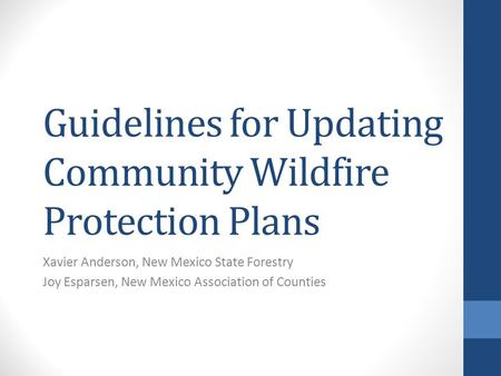 Guidelines for Updating Community Wildfire Protection Plans Xavier Anderson, New Mexico State Forestry Joy Esparsen, New Mexico Association of Counties.