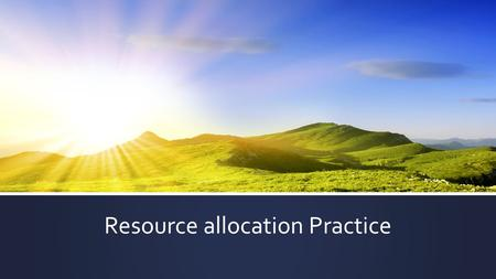 Resource allocation Practice. A (S=0) 2 B (S=3) 3 C (S=0) 6 D (S=0) 5 F (S=0) 2 E (S=2) 3 2 5 8 13 11 15 1 39 39 14 1 69 11 14 2 813 8 15 Assigning Resource.