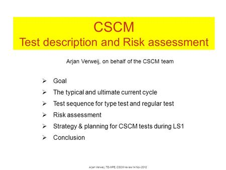 CSCM Test description and Risk assessment  Goal  The typical and ultimate current cycle  Test sequence for <strong>type</strong> test and regular test  Risk assessment.