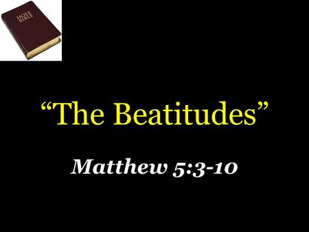 """The Beatitudes"" Matthew 5:3-10. ""The Beatitudes"" Are previews of the gospel – Matthew 4:23; 7:28-29 Blessedness we have now – 1 John 3:1."