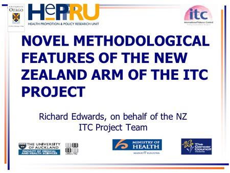 NOVEL METHODOLOGICAL FEATURES OF THE NEW ZEALAND ARM OF THE ITC PROJECT Richard Edwards, on behalf of the NZ ITC Project Team.