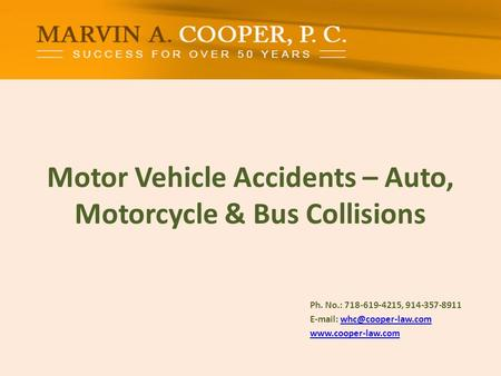 Motor Vehicle Accidents – Auto, Motorcycle & Bus Collisions Ph. No.: ​718-619-4215, 914-357-8911