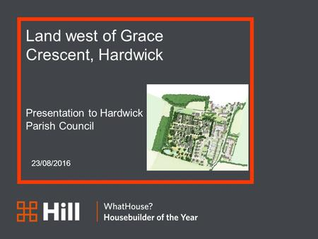 Land west of Grace Crescent, Hardwick Presentation to Hardwick Parish Council 23/08/2016.
