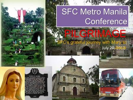 SFC Metro Manila Conference July 20, 2012 PILGRIMAGE SFC's grateful journey with Mary to Jesus.