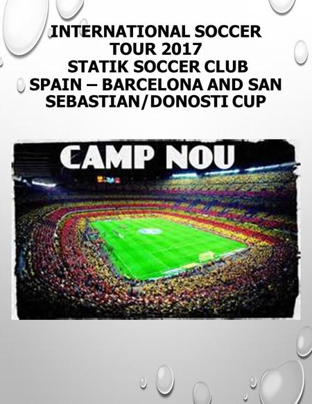 INTERNATIONAL SOCCER TOUR 2017 STATIK SOCCER CLUB SPAIN – BARCELONA AND SAN SEBASTIAN/DONOSTI CUP.