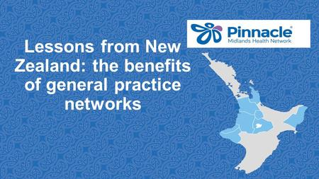 Lessons from New Zealand: the benefits of general practice networks.