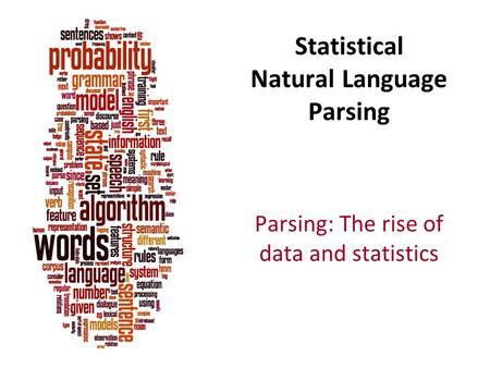 Statistical Natural Language Parsing Parsing: The rise of data and statistics.