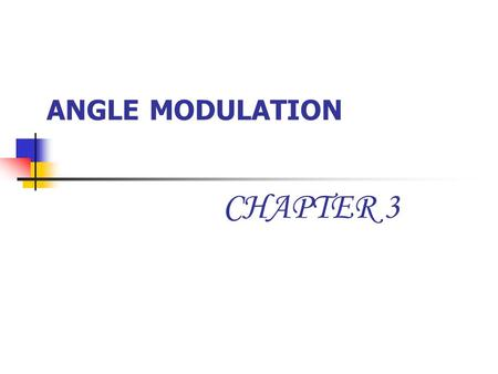 ANGLE MODULATION CHAPTER 3. ANGLE MODULATION Part 1 Introduction.