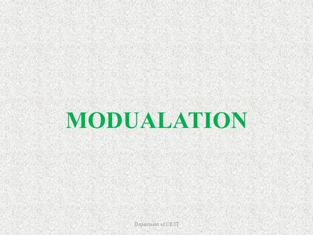MODUALATION Department of CE/IT. Outline Introduction Demodulation Amplitude Modulation – Advantages – disadvantage Frequency Modulation – Application.