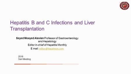 Hepatitis B and C Infections and Liver Transplantation Seyed Moayed Alavian Professor of Gastroenterology and Hepatology Editor in-chief of Hepatitis Monthly.
