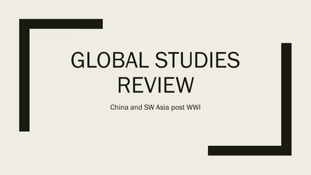 GLOBAL STUDIES REVIEW China and SW Asia post WWI.