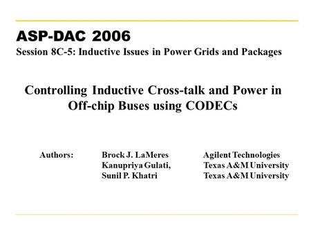 January 27, 20061 Controlling Inductive Cross-talk and Power in Off-chip Buses using CODECs ASP-DAC 2006 Session 8C-5: Inductive Issues in Power Grids.
