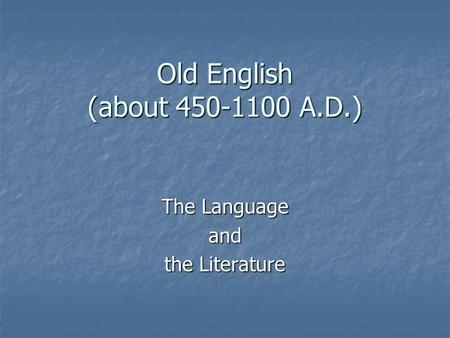 Old English (about 450-1100 A.D.) The Language and the Literature.