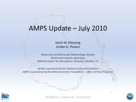 AMPS Update – July 2010 Kevin W. Manning Jordan G. Powers Mesoscale and Microscale Meteorology Division NCAR Earth System Laboratory National Center for.