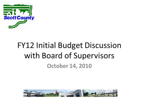 FY12 Initial Budget Discussion with Board of Supervisors October 14, 2010.