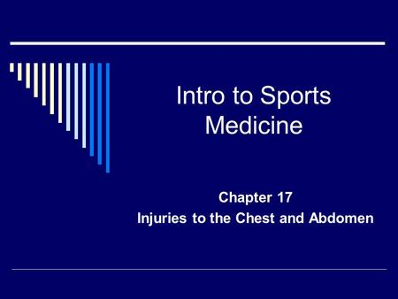 Intro to Sports Medicine Chapter 17 Injuries to the Chest and Abdomen.