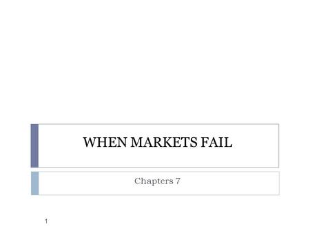 WHEN MARKETS FAIL Chapters 7 1. Important Definitions: 2  Definition of Government:  Institutions to which people give over a monopoly of violence in.
