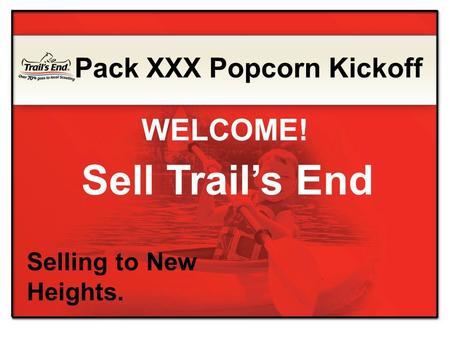 Sell Trail's End Selling to New Heights. Pack XXX Popcorn Kickoff WELCOME!