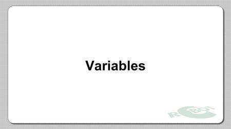 Variables. A variable is a space in your robot's memory where you can store data, such as whole numbers, decimal numbers, and words. Variable names follow.
