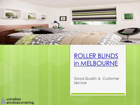 ROLLER BLINDS in MELBOURNE Good Quality & Customer Service.
