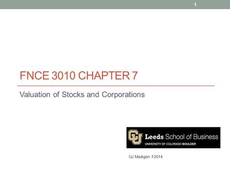 FNCE 3010 CHAPTER 7 Valuation of Stocks and Corporations 1 GJ Madigan F2014.