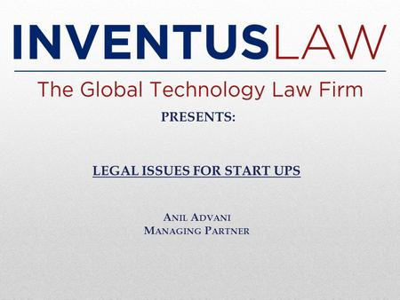 LEGAL ISSUES FOR START UPS A NIL A DVANI M ANAGING P ARTNER PRESENTS: