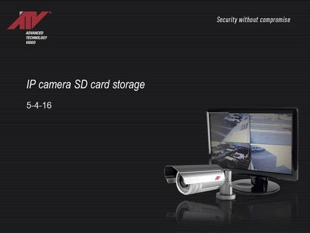 IP camera SD card storage 5-4-16. LOG INTO THE CAMERA Not all cameras have SD recording capabilities. A quick way to tell is to log into the camera. If.
