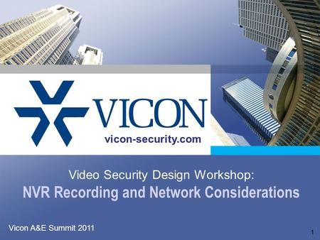 1 Vicon A&E Summit 2011 Video Security Design Workshop: NVR Recording and Network Considerations vicon-security.com.