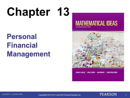 Copyright © 2015, 2011, and 2007 Pearson Education, Inc. 1 Chapter 13 Personal Financial Management.
