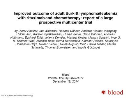Improved outcome of adult Burkitt lymphoma/leukemia with rituximab and chemotherapy: report of a large prospective multicenter trial by Dieter Hoelzer,