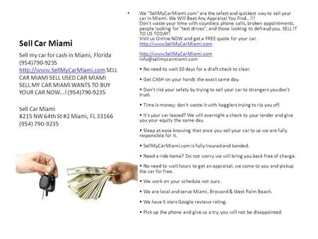 Sell Car Miami We SellMyCarMiami.com are the safest and quickest way to sell your car in Miami. We Will Beat Any Appraisal You Find...!!! Don't waste.