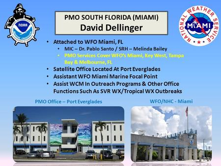 Attached to WFO Miami, FL MIC – Dr. Pablo Santo / SRH – Melinda Bailey PMO Services Cover WFO's Miami, Key West, Tampa Bay & Melbourne, FL Satellite Office.