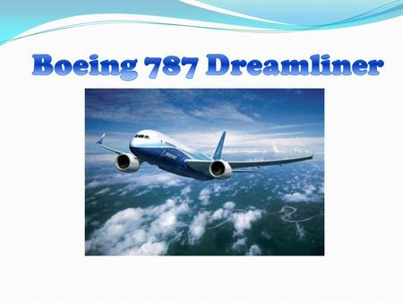 What is the 787 Dreamliner? The new eco-friendly plane due for release in 2008. New carbon composite technology resulting in a lighter aircraft. Will.