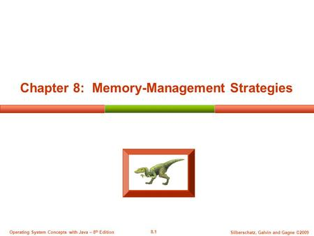 8.1 Silberschatz, Galvin and Gagne ©2009 Operating System Concepts with Java – 8 th Edition Chapter 8: Memory-Management Strategies.